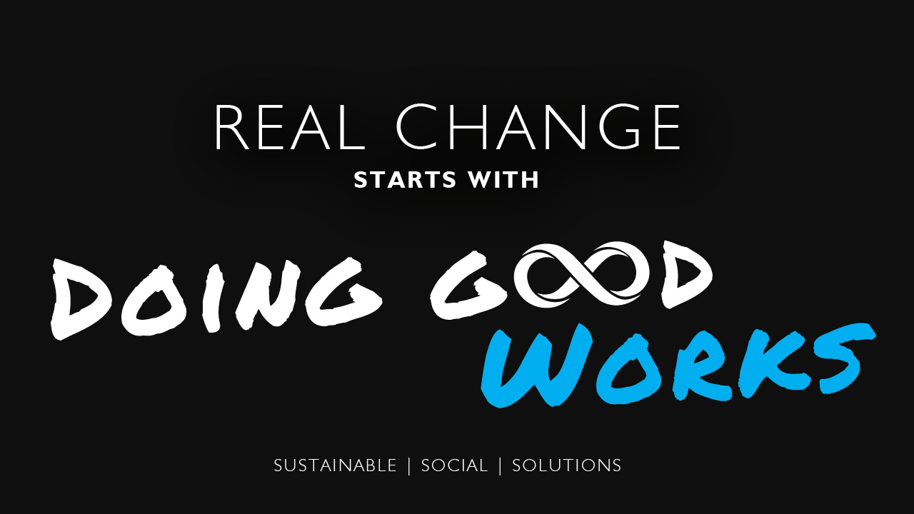 Real Change Starts with Doing Good Works