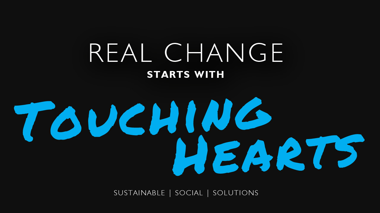 Real Change Starts with Touching Hearts