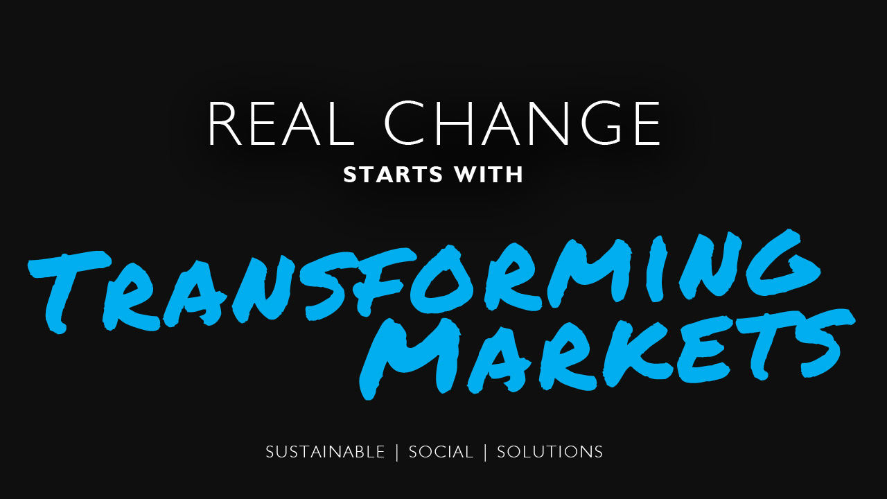 Real Change Starts with Transforming Markets